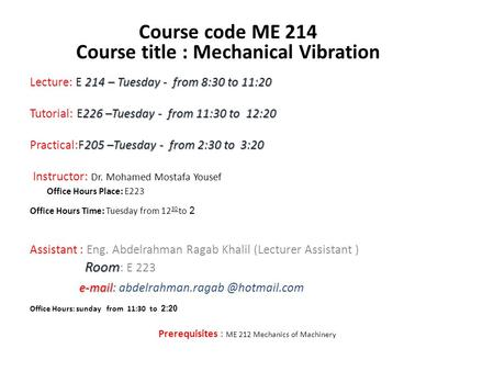 214 – Tuesday - from 8:30 to 11:20 Lecture: E 214 – Tuesday - from 8:30 to 11:20 226 –Tuesday - from 11:30 to 12:20 Tutorial: E226 –Tuesday - from 11:30.
