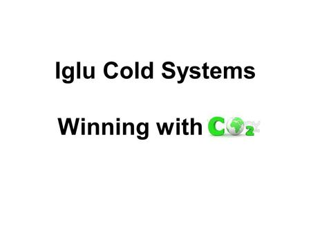 Iglu Cold Systems Winning with Co2. Iglu Cold Systems is one of an exclusive group of companies to have invested in the development of a complete range.