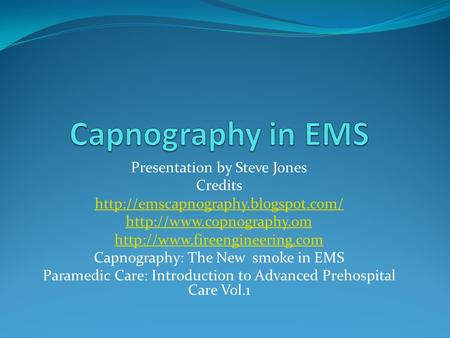 Presentation by Steve Jones Credits    Capnography: The New.