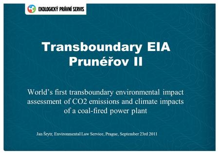 Transboundary EIA Prunéřov II World's first transboundary environmental impact assessment of CO2 emissions and climate impacts of a coal-fired power plant.