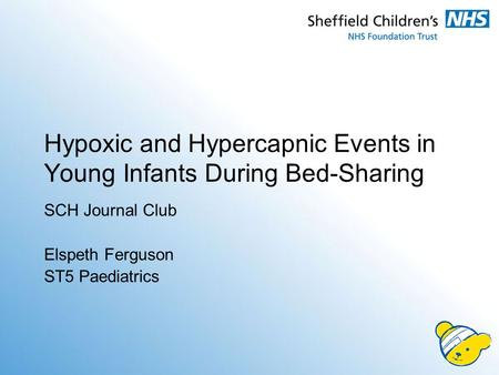 Hypoxic and Hypercapnic Events in Young Infants During Bed-Sharing SCH Journal Club Elspeth Ferguson ST5 Paediatrics.