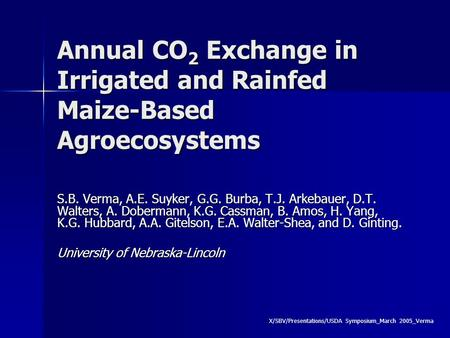 Annual CO 2 Exchange in Irrigated and Rainfed Maize-Based Agroecosystems S.B. Verma, A.E. Suyker, G.G. Burba, T.J. Arkebauer, D.T. Walters, A. Dobermann,