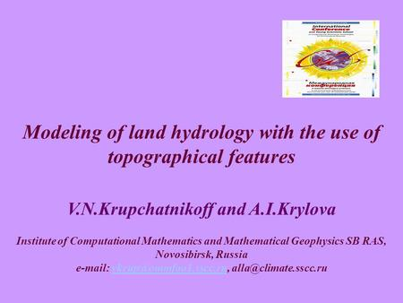 Modeling of land hydrology with the use of topographical features V.N.Krupchatnikoff and A.I.Krylova Institute of Computational Mathematics and Mathematical.