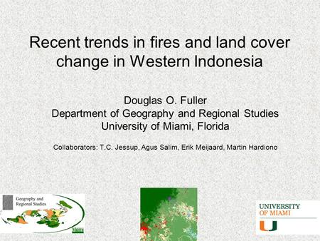 Recent trends in fires and land cover change in Western Indonesia Douglas O. Fuller Department of Geography and Regional Studies University of Miami, Florida.