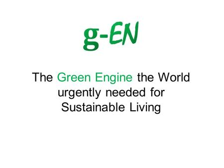 The Green Engine the World urgently needed for Sustainable Living.