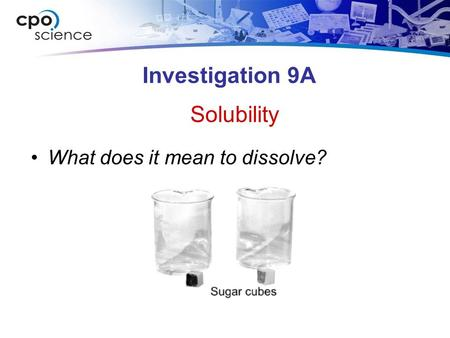 Investigation 9A What does it mean to dissolve? Solubility.
