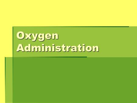 Oxygen Administration. BLOOD GASES  To measure the lungs ability to exchange O2 and carbon dioxide efficiently.  Test arterial blood for concentrations.