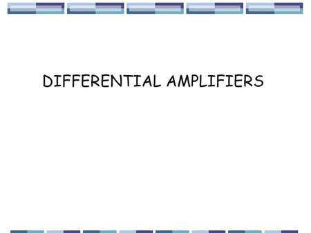 DIFFERENTIAL AMPLIFIERS. DIFFERENTIAL AMPLIFIER 1.VERY HIGH INPUT IMPEDENCE 2.VERY HIGH BANDWIDTH 3.DIFFERENTIAL INPUT 4.DC DIFFERENTIAL INPUT ACCEPTED.