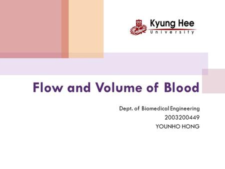 Flow and Volume of Blood Dept. of Biomedical Engineering 2003200449 YOUNHO HONG.