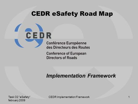 Task O2 eSafety february 2009 CEDR Implementation Framework1 CEDR eSafety Road Map Implementation Framework.