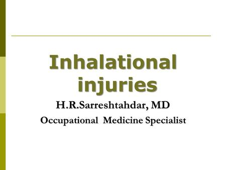 Inhalational injuries H.R.Sarreshtahdar, MD Occupational Medicine Specialist.