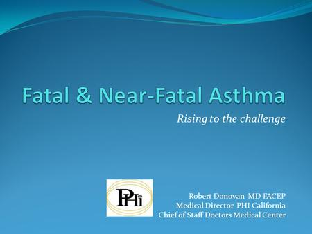 Rising to the challenge Robert Donovan MD FACEP Medical Director PHI California Chief of Staff Doctors Medical Center.