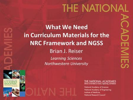 What We Need in Curriculum Materials for the NRC Framework and NGSS Brian J. Reiser Learning Sciences Northwestern University.