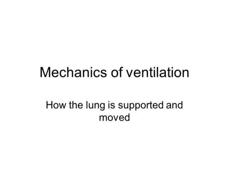 Mechanics of ventilation How the lung is supported and moved.