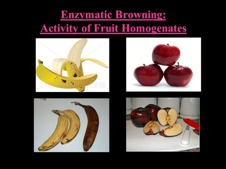 Enzymatic Browning: Activity of Fruit Homogenates