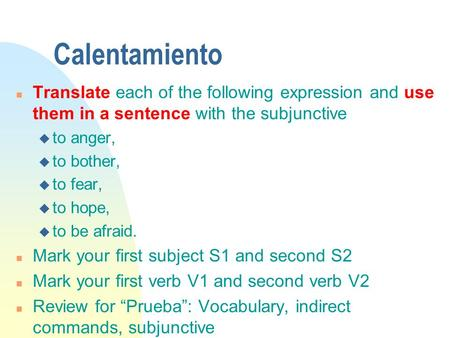 Calentamiento n Translate each of the following expression and use them in a sentence with the subjunctive u to anger, u to bother, u to fear, u to hope,