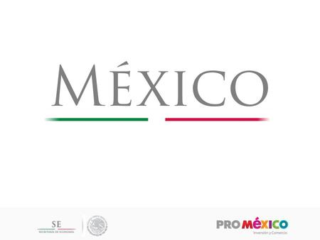 Competitive advantages for investing in Mexico Mexico: a leading economy A country with competitive sectors 3 ProMéxico's strategies.
