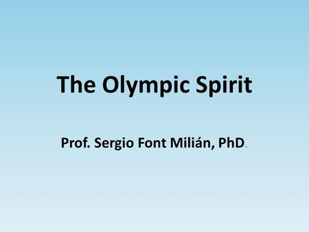 The Olympic Spirit Prof. Sergio Font Milián, PhD..