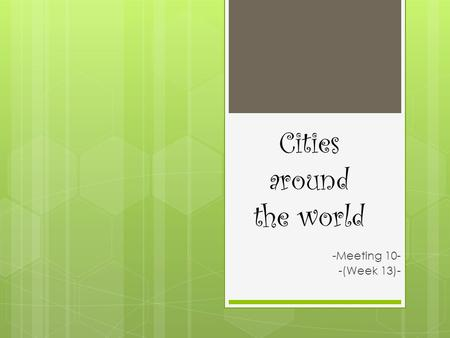 Cities around the world -Meeting 10- -(Week 13)-.