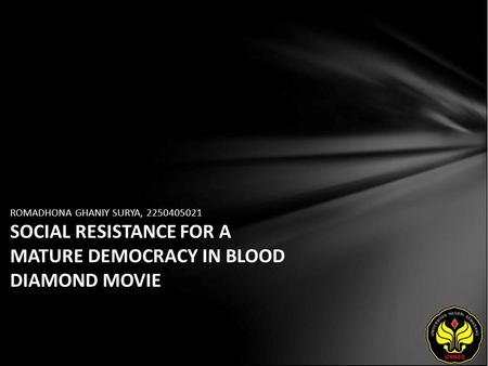 ROMADHONA GHANIY SURYA, 2250405021 SOCIAL RESISTANCE FOR A MATURE DEMOCRACY IN BLOOD DIAMOND MOVIE.