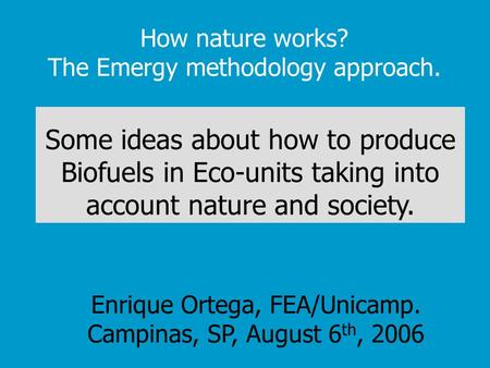 How nature works? The Emergy methodology approach. Some ideas about how to produce Biofuels in Eco-units taking into account nature and society. Enrique.