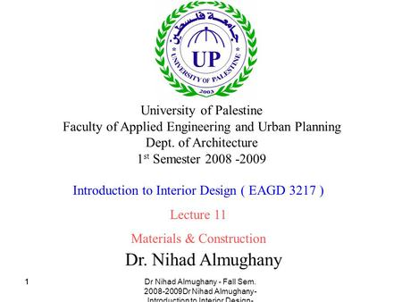 Dr Nihad Almughany - Fall Sem. 2008-2009Dr Nihad Almughany- Introduction to Interior Design- 2008 111 Dr. Nihad Almughany University of Palestine Faculty.