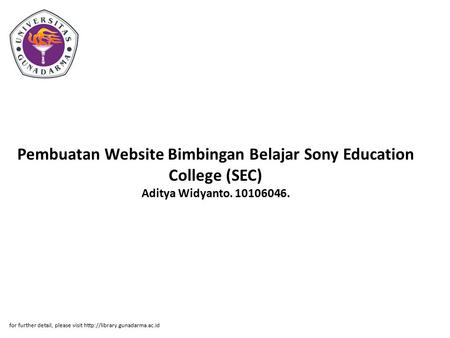 Pembuatan Website Bimbingan Belajar Sony Education College (SEC) Aditya Widyanto. 10106046. for further detail, please visit