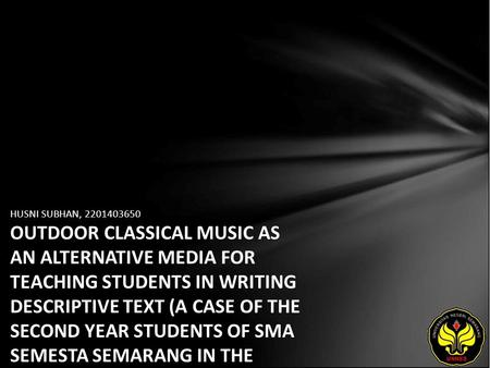 HUSNI SUBHAN, 2201403650 OUTDOOR CLASSICAL MUSIC AS AN ALTERNATIVE MEDIA FOR TEACHING STUDENTS IN WRITING DESCRIPTIVE TEXT (A CASE OF THE SECOND YEAR STUDENTS.