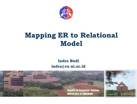 Mapping ER to Relational Model Indra Budi