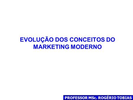 EVOLUÇÃO DOS CONCEITOS DO MARKETING MODERNO