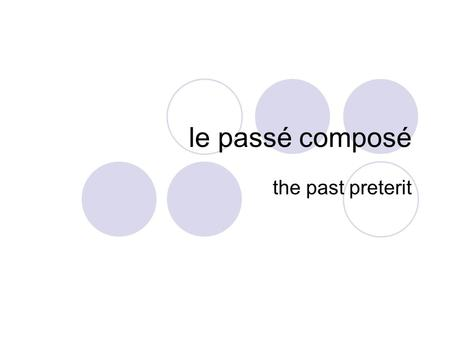 Le passé composé the past preterit. Le passé composé (PC) Used to describe specific past events.  Example: I played; I did play; I have played A compound.