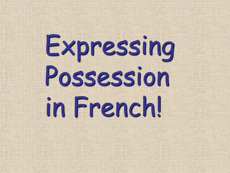 "ExpressingPossession in French!. POSSESSION IN FRENCH WITH OWNER's NAME! THE + object + DE (D') + owner (""the"" = le, la, les, l') le mari de Valérie la."