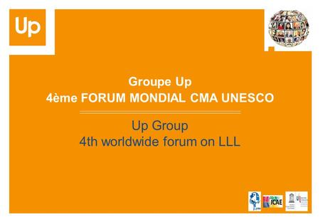 Groupe Up 4ème FORUM MONDIAL CMA UNESCO Up Group 4th worldwide forum on LLL.