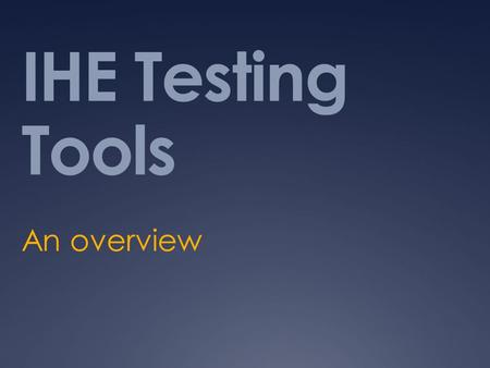 IHE Testing Tools An overview. The past (and current)  Mesa Tools  In house testing for Vendors  C++, Perl  Kudu  Connectathon management tool :