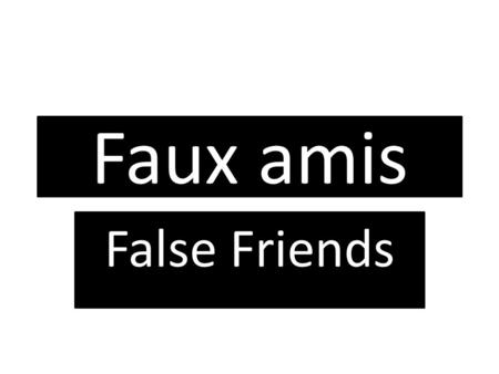 Faux amis False Friends. Le collège school La pile The battery.
