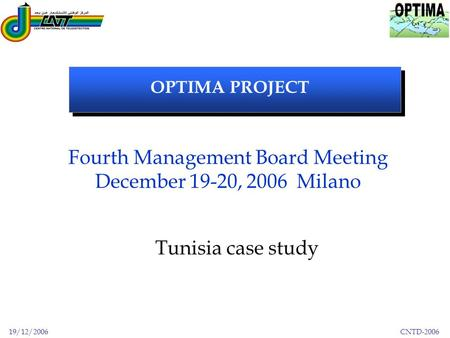 19/12/2006 CNTD-2006 OPTIMA PROJECT Tunisia case study Fourth Management Board Meeting December 19-20, 2006 Milano.