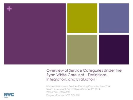 + Overview of Service Categories Under the Ryan White Care Act – Definitions, Integration, and Evaluation HIV Health & Human Services Planning Council.