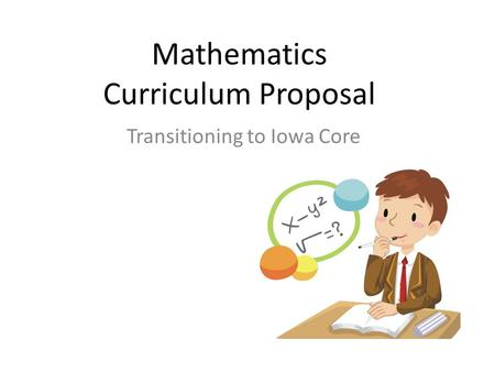 Mathematics Curriculum Proposal Transitioning to Iowa Core.