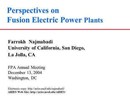 Perspectives on Fusion Electric Power Plants Farrokh Najmabadi University of California, San Diego, La Jolla, CA FPA Annual Meeting December 13, 2004 Washington,