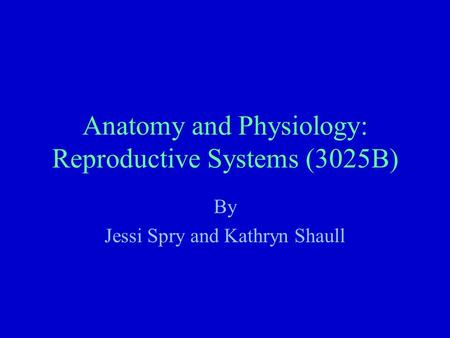 Anatomy and Physiology: Reproductive Systems (3025B)