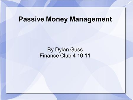 Passive Money Management By Dylan Guss Finance Club 4 10 11.