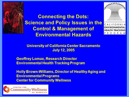 Science and Policy Issues in the Control & Management of Environmental Hazards Introduction Connecting the Dots: Science and Policy Issues in the Control.