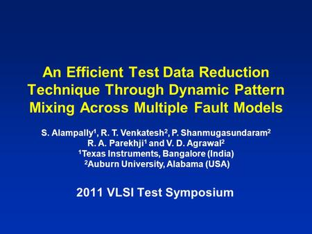 An Efficient Test Data Reduction Technique Through Dynamic Pattern Mixing Across Multiple Fault Models 2011 VLSI Test Symposium S. Alampally 1, R. T. Venkatesh.