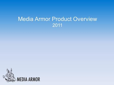 Media Armor Product Overview 2011. Mobile Display Advertising What Media Executives Are Saying We know we need to harness the power of mobile… …but we.