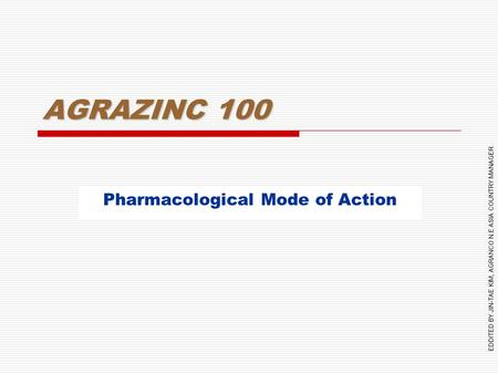 EDDITED BY JIN-TAE KIM, AGRANCO N.E ASIA COUNTRY MANAGER AGRAZINC 100 Pharmacological Mode of Action.