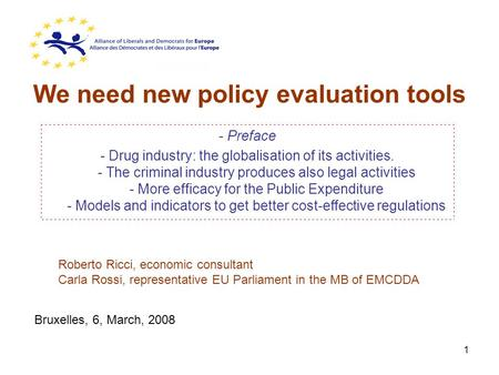 1 We need new policy evaluation tools - Preface - Drug industry: the globalisation of its activities. - The criminal industry produces also legal activities.