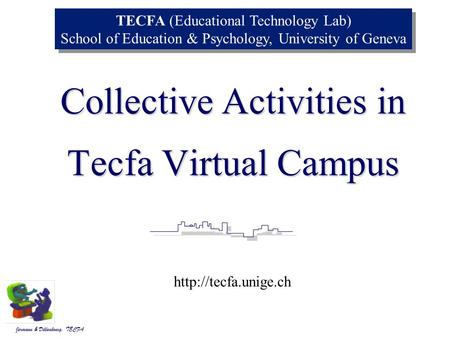 Jermann & Dillenbourg, Jermann & Dillenbourg, TECFA Tecfa Virtual Campus Collective Activities in TECFA (Educational Technology Lab) School of Education.