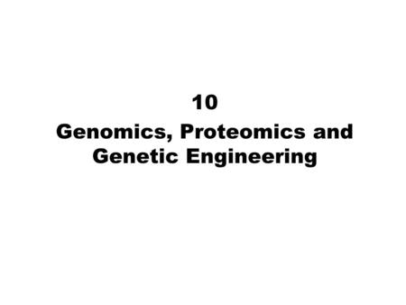 10 Genomics, Proteomics and Genetic Engineering. 2 Genomics and Proteomics The field of genomics deals with the DNA sequence, organization, function,