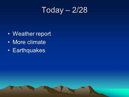 Today – 2/28 Weather report More climate Earthquakes.