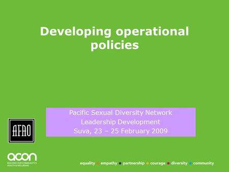 Developing operational policies Click to add your name Pacific Sexual Diversity Network Leadership Development Suva, 23 – 25 February 2009.